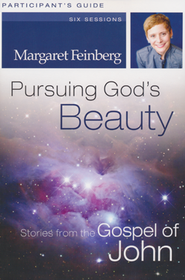 Pursuing God's Beauty Participant's Guide: Stories from the Gospel of John  -     By: Margaret Feinberg