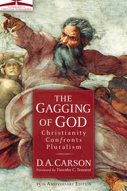 The Gagging of God: Christianity Confronts Pluralism   -     By: D.A. Carson