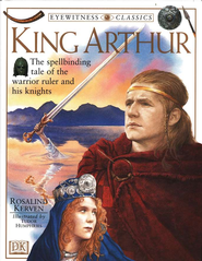 Eyewitness Classics: King Arthur   -     By: Rosalind Kerven