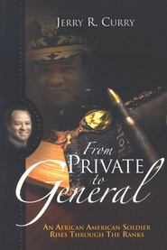 From Private to General: An African American Soldier Rises Through The Ranks  -     By: Jerry Curry