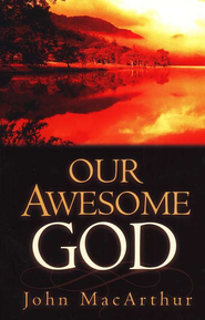 Our Awesome God  -     By: John MacArthur