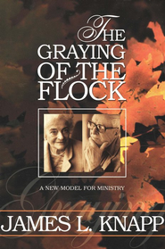 The Graying of the Flock: A New Model for Ministry  -     By: James L. Knapp