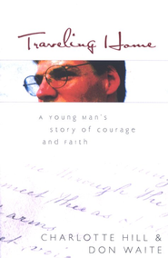 Traveling Home: A Young Man's Story of Courage and Faith  -              By: Charlotte Hill, Don Waite