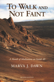 To Walk and Not Faint                                       A Month of Meditations of Isaiah 40, 2nd Edition  -     By: Marva J. Dawn