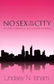 No Sex In The City: A Virgin's Confessions of Love, Lust, Dating, and Waiting  -     By: Lindsey N. Isham