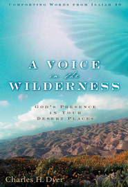 A Voice in the Wilderness: God's Presence in Your Desert Places  -     By: Charles H. Dyer