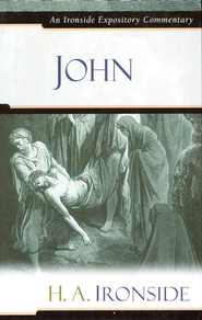 John: Ironside Expository Commentary   -     By: H.A. Ironside