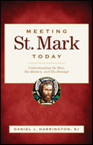 Meeting St. Mark Today: Understanding the Man, His Mission, and His Message  -     By: Daniel J. Harrington S.J.