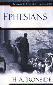 Ephesians: An Ironside Expository Commentary  -     By: H.A. Ironside