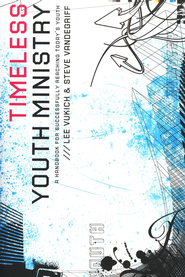 Timeless Youth Ministry: A Handbook for Successfully Reaching Today's Youth  -     By: Lee Vukich, Steve Vandegriff