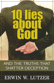 10 Lies About God: And Truths That Shatter Deception  -              By: Erwin W. Lutzer