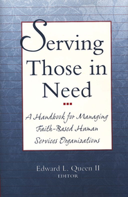 Serving Those in Need: A Handbook for Managing  Faith-Based Human Services Organizations  -     Edited By: Edward L. Queen II