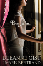 Beguiled - eBook  -     By: Deeanne Gist, J. Mark Bertrand