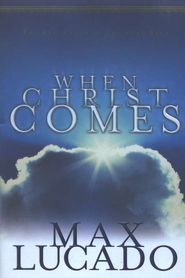 When Christ Comes  -              By: Max Lucado