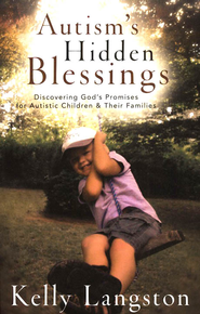 Autism's Hidden Blessings: Discovering God's Promises for Autistic Children  -              By: Kelly Langston