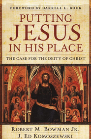 Putting Jesus in His Place: The Case for the Deity of Christ  -     By: Robert M. Bowman Jr., J. Ed Komoszewski