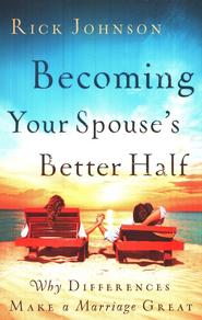 Becoming Your Spouse's Better Half: Why Differences Make a Marriage Great - eBook  -     By: Rick Johnson
