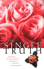 The Single Truth: Challenging Misconceptions of Singleness with  God's Consuming Truth  -     By: Lori Smith