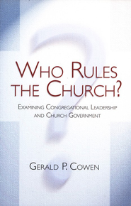 Who Rules the Church?: Examining Congregational Leadership and Church Government  -     By: Gerald Cowen