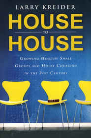 House to House: Growing healthy small groups and house churches in the 21st century  -              By: Larry Kreider
