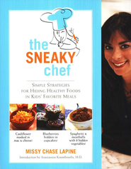 The Sneaky Chef: Simple Strategies for Hiding Healthy Foods in Kids' Favorite Meals  -     By: Missy Chase Lapine