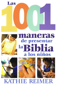 1001 Maneras de Presentar la Biblia a los Ni&#241os  (1001 Ways to Introduce Your Child to the Bible)  -     By: Kathie Reimer