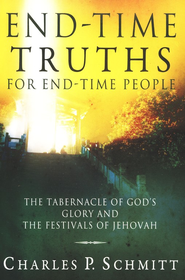 End-time Truths for End-time People: The Tabernacle of God's Glory and the Festivals of Jehovah  -     By: Charles P. Schmitt