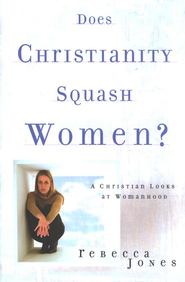 Does Christianity Squash Women?: A Christian Looks at Womanhood   -     By: Rebecca Jones
