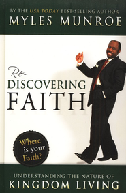 Rediscovering Faith: Understanding the Nature of Kingdom Living  -     By: Myles Munroe