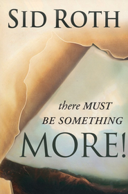 There Must Be Something More!  -     By: Sid Roth