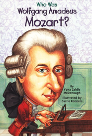 Who Was Wolfgang Amadeus Mozart?  -     By: Yona Zeldis McDonough
