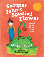 Farmer John's Special Flower: Inspired by the Parable of the Sower - eBook  -     By: James Szolis
