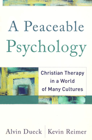 A Peaceable Psychology: Christian Therapy in a World of Many Cultures  -              By: Alvin Dueck, Kevin Reimer
