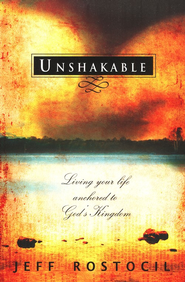 Unshakable - Living Your Life Anchored to God's Kingdom  -     By: Jeff Rostocil