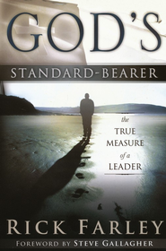 God's Standard-Bearer: The True Measure of a Leader  -     By: Dr. Rick Farley