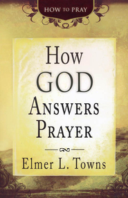 How God Answers Prayer  -     By: Elmer L. Towns