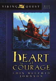 Viking Quest Series #4: Heart of Courage   -              By: Lois Walfrid Johnson