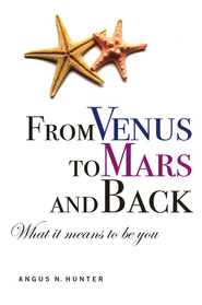 From Venus to Mars and Back: What it Means to Be You  -     By: Angus N. Hunter