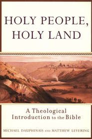 Holy People, Holy Land: A Theological Introduction to the Bible  -     By: Michael Dauphinais, Matthew Levering