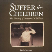 Suffer the Children: The Blessing of 'Imperfect' Children Audio CD  -              By: Kevin Swanson