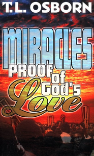 Miracles: Proof of God's Love  -     By: T.L. Osborn