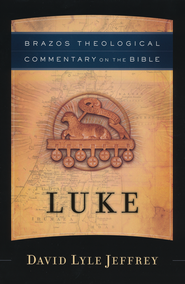 Luke (Brazos Theological Commentary)  -     By: David Lyle Jeffrey