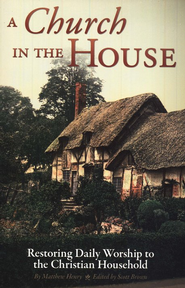 A Church in the House  -     By: Matthew Henry