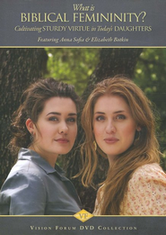 What is Biblical Femininity? Cultivating Sturdy Virtue in Today's Daughters DVD  -     By: Anna Sofia Botkin, Elizabeth Botkin