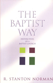 The Baptist Way: Distinctives of a Baptist Church  -     By: R. Stanton Norman