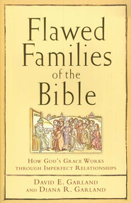 Flawed Families of the Bible: How Gods Grace Works through Imperfect Relationships  -     By: David E. Garland, Diana Garland