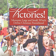 Victories! Moments, Large and Small, Which Define Christian Parenthood Audio CD  -     By: Douglas W. Phillips