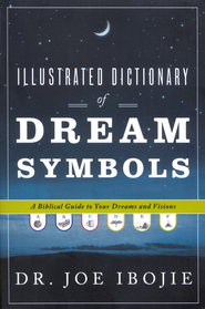Illustrated Dictionary of Dream Symbols: A Biblical Guide to Your Dreams and Visions  -     By: Dr. Joe Ibojie