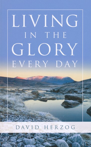Living in the Glory Every Day  -              By: David Herzog