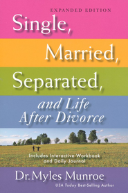 Single, Married, Separated, and Life After Divorce: Expanded Edition  -              By: Myles Munroe